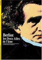 Hector Berlioz : Les deux ailes de l'âme | Wasselin, Christian. Auteur