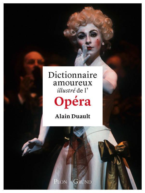 Dictionnaire amoureux illustré de l'opéra | Duault, Alain (1949-....). Auteur
