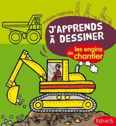 J'apprends à dessiner les engins de chantier : la méthode Philippe Legendre : le dessin, c'est facile ! |