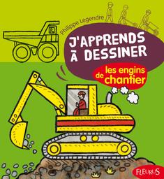 J'apprends à dessiner les engins de chantier : la méthode Philippe Legendre : le dessin, c'est facile ! | Legendre-Kvater, Philippe. Auteur